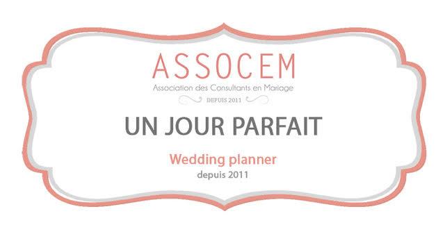 Un Jour Parfait - Membre de l'Association wedding planner (ASSOCEM) Depuis 2011